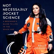 Not Necessarily Rocket Science - A Beginner's Guide to Life in the Space Age (Unabridged)