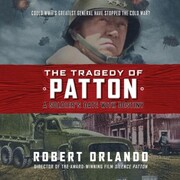 The Tragedy of Patton - A Soldier's Date with Destiny (Unabridged)