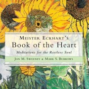 Meister Eckhart's Book of the Heart - Meditations for the Restless Soul (Unabridged)