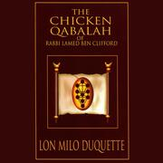 The Chicken Qabalah of Rabbi Lamed Ben Clifford - Dilettante's Guide to What You Do and Do Not Need to Know to Become a Qabalist (Unabridged)