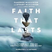 Faith That Lasts - A Father and Son on Cultivating Lifelong Belief (Unabridged)