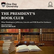 The President's Book Club - What Washington, Jefferson, Lincoln and FDR Read for Guidance (Unabridged)