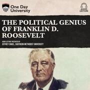The Political Genius of Franklin D. Roosevelt (Unabridged)