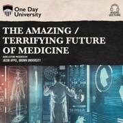The Amazing / Terrifying Future of Medicine (Unabridged)
