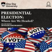 Presidential Election - Where Are We Headed? (Unabridged)