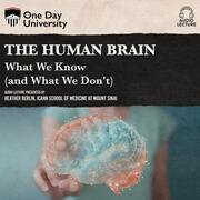 The Human Brain - What We Know (and What We Don't) (Unabridged)