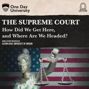 The Supreme Court - How Did We Get Here, and Where Are We Headed? (Unabridged)
