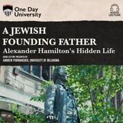 A Jewish Founding Father? - Alexander Hamilton's Hidden Life (Unabridged)