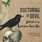 Doctoring the Devil - Notebooks of an Appalachian Conjure Man (Unabridged)