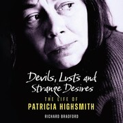 Devils, Lusts and Strange Desires - The Life of Patricia Highsmith (Unabridged)