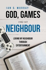God, Games and My Neighbour