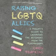 Raising LGBTQ Allies - A Parent's Guide to Changing the Messages from the Playground (Unabridged)