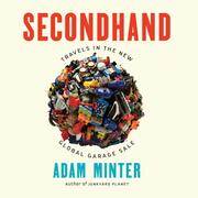 Secondhand - Travels in the New Global Garage Sale (Unabridged)