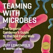 Teaming With Microbes - The Organic Gardener's Guide to the Soil Food Web (Unabridged)