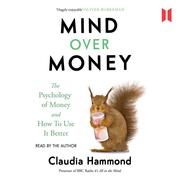Mind Over Money - The Psychology of Money and How To Use It Better (Unabridged)