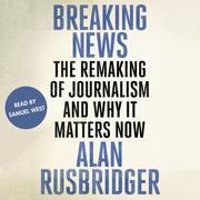Breaking News - The Remaking of Journalism and Why It Matters Now (Unabridged)