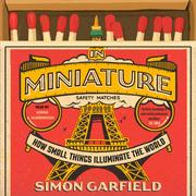 In Miniature - How Small Things Illuminate the World (Unabridged)