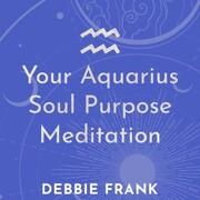 Your Aquarius Soul Purpose Meditation