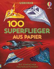 100 Superflieger aus Papier