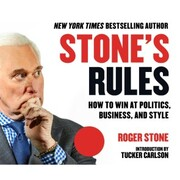 Stone's Rules - How to Win at Politics, Business, and Style (Unabridged)