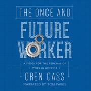 The Once and Future Worker - A Vision for the Renewal of Work in America (Unabridged)