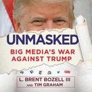 Unmasked - Big Media's War Against Trump (Unabridged)