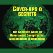 Cover-Ups & Secrets - The Complete Guide to Government Conspiracies, Manipulations & Deceptions (Unabridged)