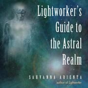 Lightworker's Guide to the Astral Realm, Lightworker's Guide to the Astral Realm (Unabridged)