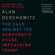 The Case Against the Democratic House Impeaching Trump (Unabridged)