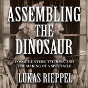 Assembling the Dinosaur, Assembling the Dinosaur (Unabridged)