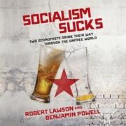 Socialism Sucks - Two Economists Drink Their Way Through the Unfree World (Unabridged)