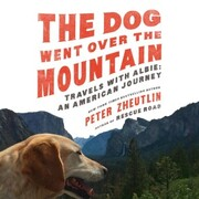 The Dog Went Over the Mountain - Travels With Albie: An American Journey (Unabridged)