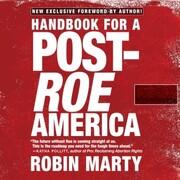Handbook for a Post-Roe America (Unabridged)
