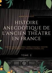 Histoire anecdotique de l'ancien théâtre en France