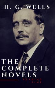 H. G. Wells : The Complete Novels (The Time Machine, The Island of Doctor Moreau, Invisible Man...)