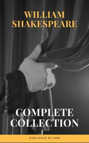 The Complete Works of William Shakespeare (37 plays, 160 sonnets and 5 Poetry...)