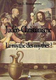 Judeo-Christianisme - Le mythe des mythes ?