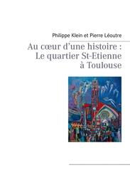 Au coeur d'une histoire : Le quartier St-Etienne à Toulouse