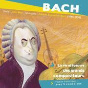Bach, la vie et l'oeuvre des grands compositeurs
