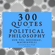300 quotes of Political philosophy with Rousseau, Sun Tzu & Machiavelli