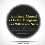 Les Mille et une Nuits : le prince Ahmed et la fée Morgiane