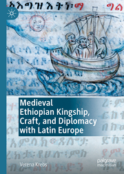 Medieval Ethiopian Kingship, Craft, and Diplomacy with Latin Europe