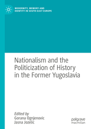 Nationalism and the Politicization of History in the Former Yugoslavia