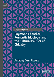 Raymond Chandler, Romantic Ideology, and the Cultural Politics of Chivalry