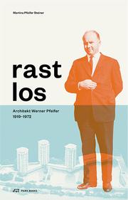 Rastlos: Architekt Werner Pfeifer 1919-1972