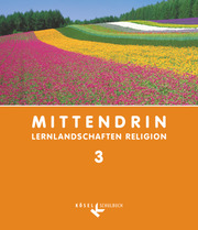 Mittendrin - Lernlandschaften Religion - Unterrichtswerk für katholische Religionslehre am Gymnasium/Sekundarstufe I - Baden-Württemberg und Niedersachsen - Band 3: 9./10. Schuljahr