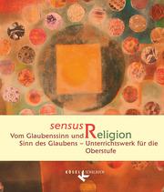 sensus Religion - Vom Glaubenssinn und Sinn des Glaubens - Unterrichtswerk für die Oberstufe