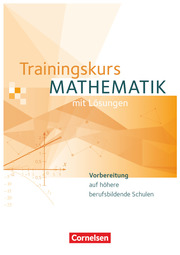 Trainingskurs Mathematik - Vorbereitung auf höhere berufsbildende Schulen - Ausgabe 2014