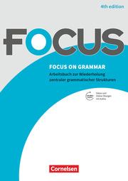 Focus on Grammar - Arbeitsbuch zur Wiederholung zentraler grammatischer Strukturen - Ausgabe 2019 (4th Edition)