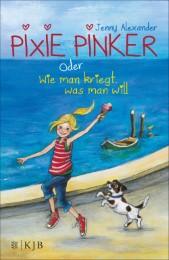Pixie Pinker oder Wie man kriegt, was man will